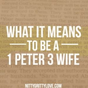 "What It Means to Be a ""1 Peter 3"" Wife {The 3rd and final part)"