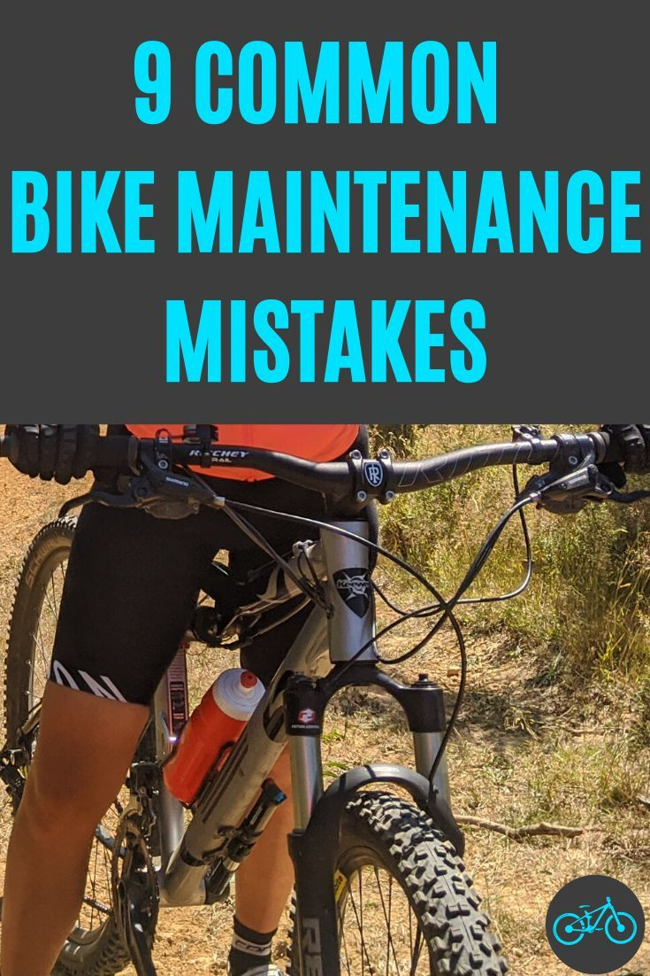 9 Common Bike Maintenance Mistakes To Avoid In 2020 Beginner