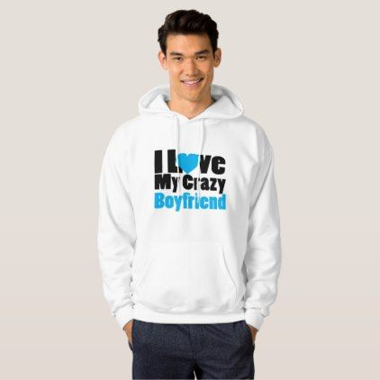 Couple matching I Love My Crazy Boyfriend Hoodie - valentines day gifts gift idea diy customize special couple love