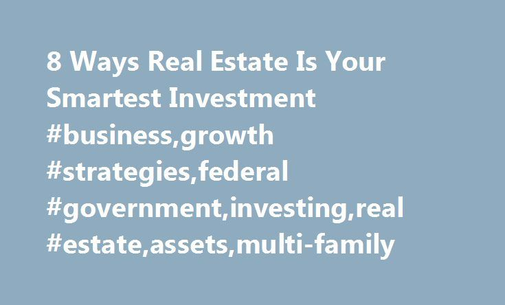 8 Ways Real Estate Is Your Smartest Investment #business,growth #strategies,federal #government,investing,real #estate,assets,multi-family http://dental.nef2.com/8-ways-real-estate-is-your-smartest-investment-businessgrowth-strategiesfederal-governmentinvestingreal-estateassetsmulti-family/  # 8 Ways Real Estate Is Your Smartest Investment International Sales Expert October 29, 2015 Inflation is defined as, a general increase in prices and fall in the purchasing value of money. Your money…