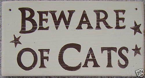BEWARE OF CAT CATS Sign WARNING Plaque Rustic Primitive U-Pik Color! Feline Love