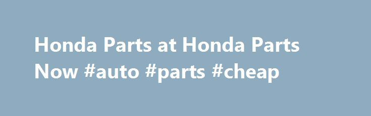 Honda Parts at Honda Parts Now #auto #parts #cheap http://auto-car.nef2.com/honda-parts-at-honda-parts-now-auto-parts-cheap/  #auto parts online canada # Shop for Honda Parts Guaranteed Genuine and Dedicated Service For decades, Honda Parts Now has been the leading seller of Honda genuine parts and accessories. Our complete catalog covers all Honda auto parts. All original dealer parts are backed by the manufacturer's warranty and shipped directly from Honda dealers. If you need help. a…
