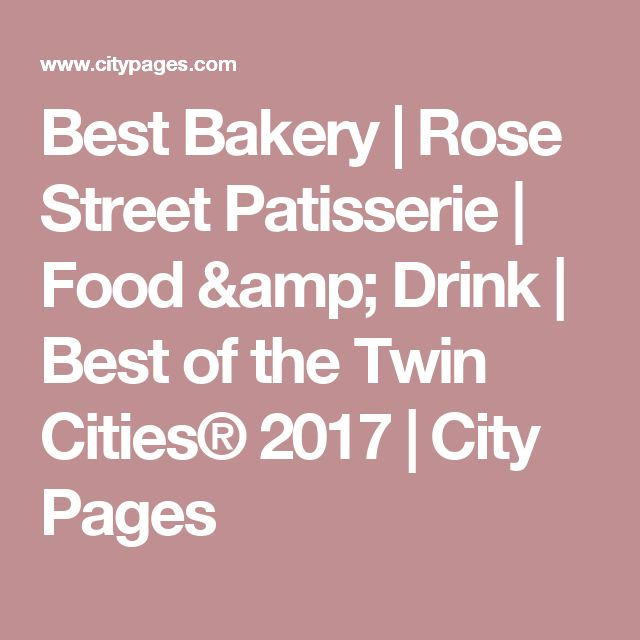 Best Bakery | Rose Street Patisserie | Food & Drink | Best of the Twin Cities® 2017 | City Pages