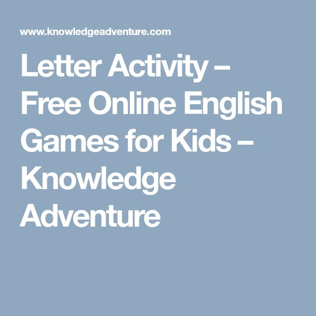 Letter Activity – Free Online English Games for Kids – Knowledge Adventure