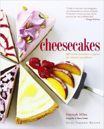 Amazon.it: Cheesecakes. 60 ricette classiche e originali per dessert paradisiaci - Hannah Miles, P. Destro - Libri