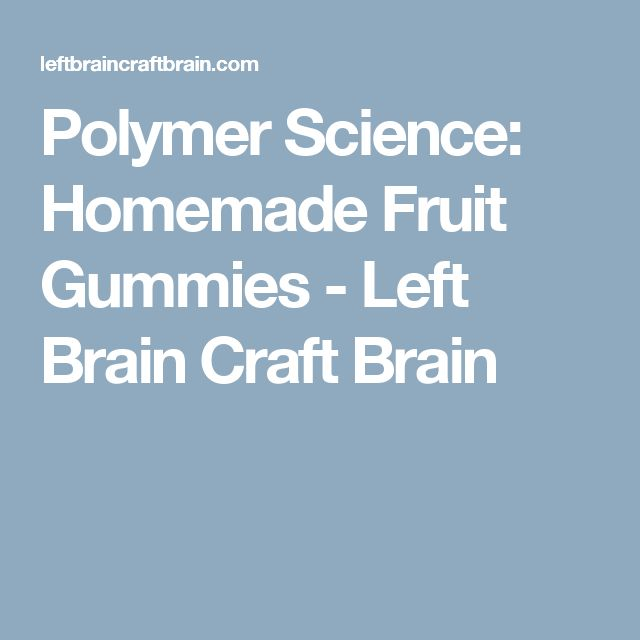 Polymer Science: Homemade Fruit Gummies - Left Brain Craft Brain