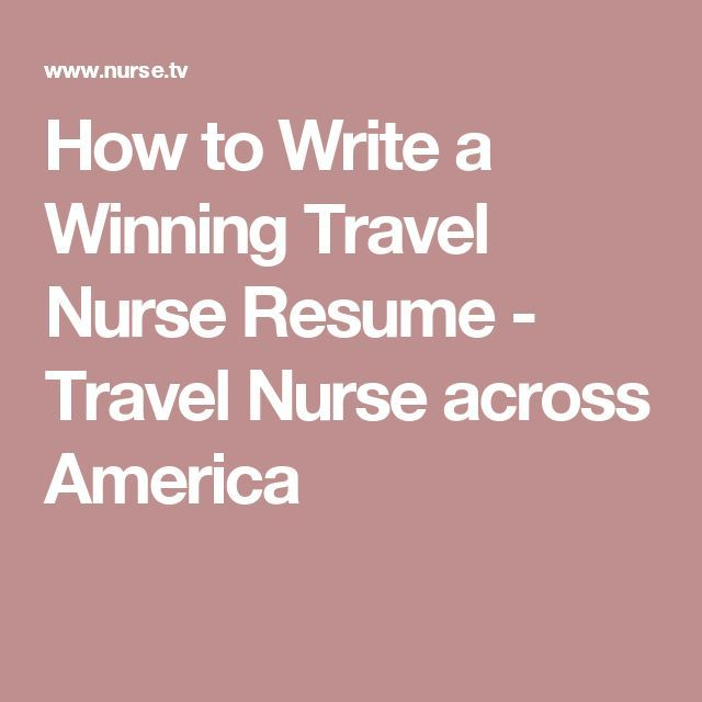 How to Write a Winning Travel Nurse Resume - Travel Nurse across America