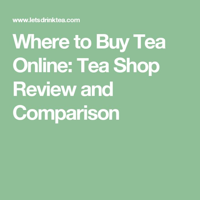 Where to Buy Tea Online: Tea Shop Review and Comparison