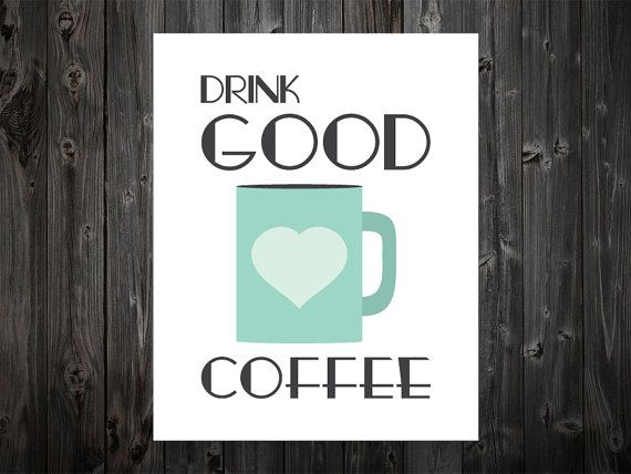 Drink Good Coffee Coffee Print Coffee Poster by BentonParkPrints, $10.00