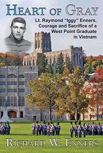 """Heart of Gray Lt. Raymond """"Iggy"""" Enners, Courage and Sacrifice of a West Point Graduate in Vietnam"""