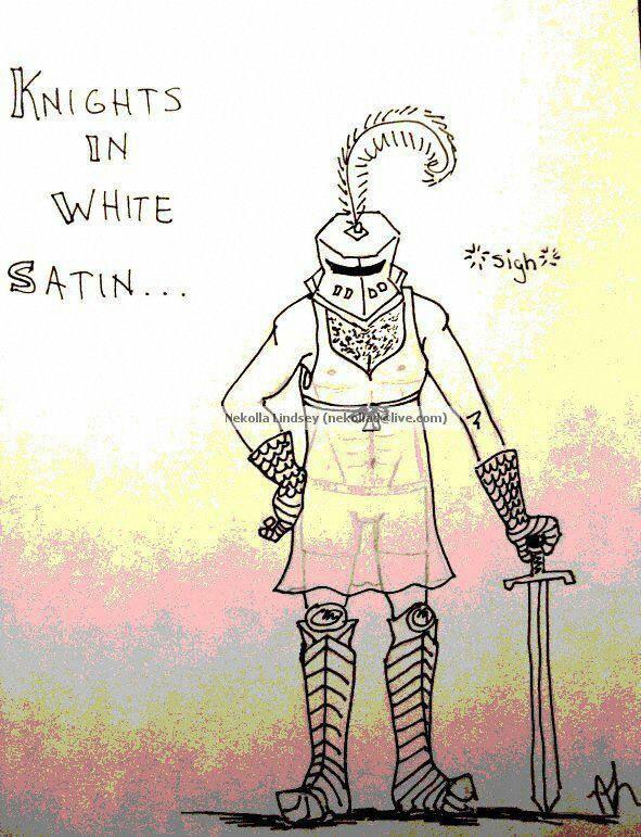 Knights in White Satin....