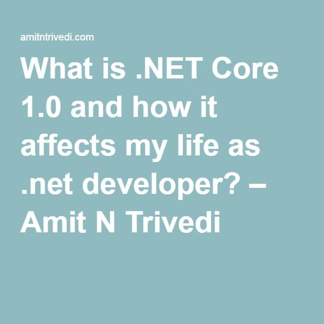 What is .NET Core 1.0 and how it affects my life as .net developer? – Amit N Trivedi