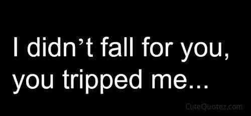 You tripped me....♡♡♡