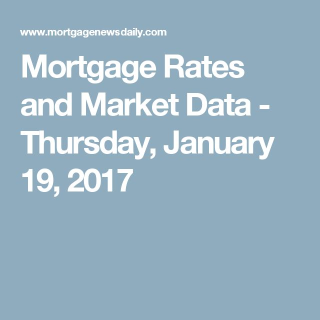 Mortgage Rates and Market Data - Thursday, January 19, 2017
