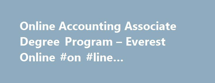 Online Accounting Associate Degree Program – Everest Online #on #line #accounting #degrees http://free.nef2.com/online-accounting-associate-degree-program-everest-online-on-line-accounting-degrees/  # Online Accounting Associate Degree Program We are not currently enrolling for this program. Please check back in the future. Program Overview Job opportunities in the accounting field can be rewarding for many years to come. Now is the time to position yourself for this trend by ensuring that…