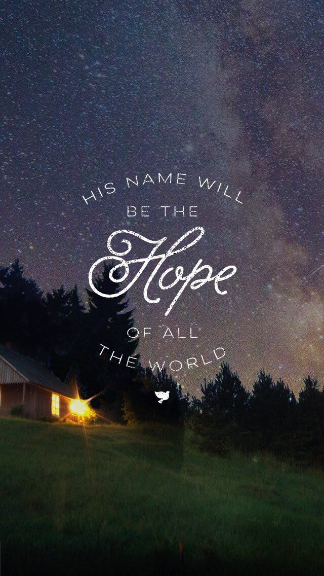 His Name will be the Hope of the world.