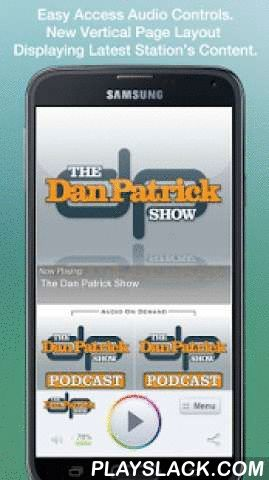 The Dan Patrick Show  Android App - playslack.com , Never be without your favorite radio station. The Dan Patrick Show is proud to present our OFFICIAL radio app. Listen to us at work, home or on the road. Install our app and get instant access to our unique content, features and more!- New design and interface- See current playing show, latest podcast episodes and up to date station and local news on a single screen- Access all your favorite podcast shows on demand. Listen live (less…