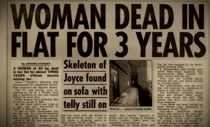 """It's not so much creepy as it is desperately sad. It's about Joyce Vincent, a woman who died alone in her flat and wasn't found for three years. She died of an unknown cause, with the TV on, surrounded by half-wrapped Christmas presents.""– isabellem49a01e24a"