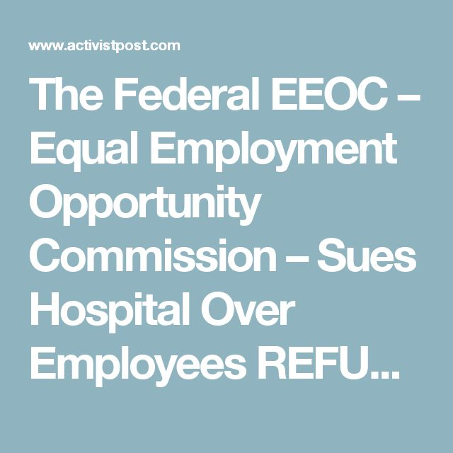 The Federal EEOC – Equal Employment Opportunity Commission – Sues Hospital Over Employees REFUSING Flu Shots: Alleges RELIGIOUS Discrimination