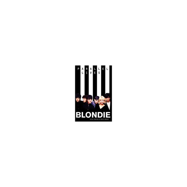 Blondie : Parallel Lives (Reprint) (Paperback) (Kris Needs & Dick Porter)