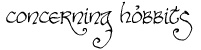 Lord of the Rings fonts -- if you ever want to write in Ringbearer, Bilbo, Elvish -- this is the site to get your font http://www.thehutt.de/tolkien/fonts.html