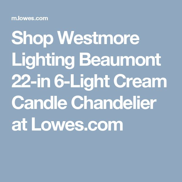Shop Westmore Lighting Beaumont 22-in 6-Light Cream Candle Chandelier at Lowes.com