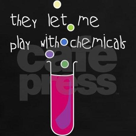 """They let me play with chemicals"" features a test tube & bright bubbles. It makes a cool geek gift for a chemist looking for fun science clothing!"