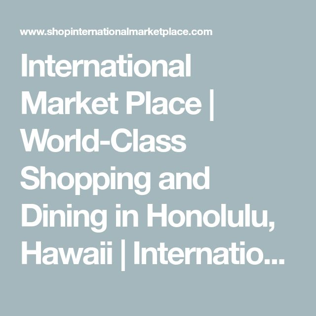 International Market Place | World-Class Shopping and Dining in Honolulu, Hawaii  | International Market Place