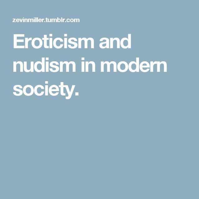 Eroticism and nudism in modern society.