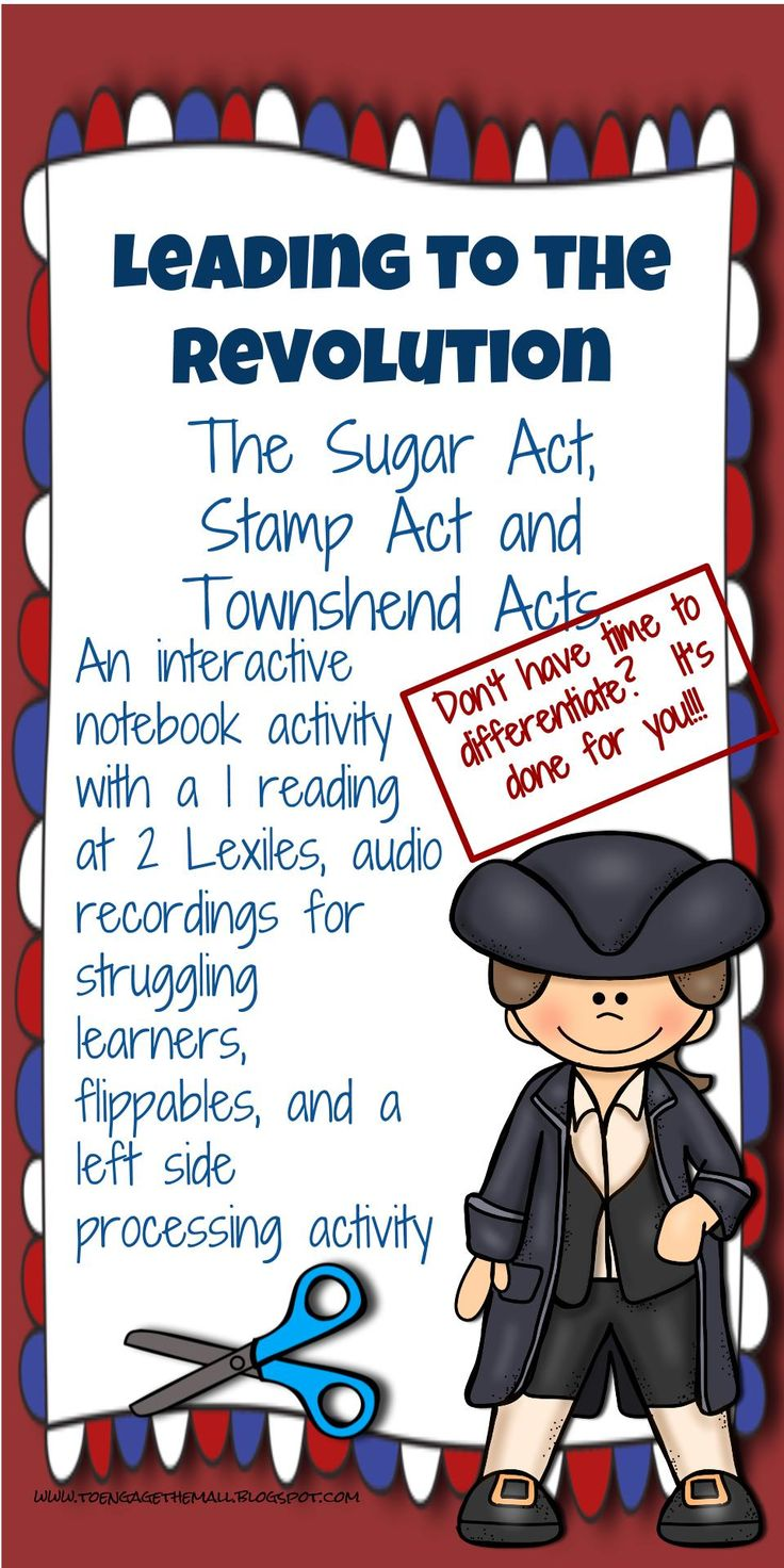Introduce the events that lead to the American Revolution with interactive notebooks and flippables! This activity focuses on the three acts, Sugar Act, Stamp Act, and Townshend Acts with a specific focus on the colonial response. 1. A two page reading on the three acts in both an 1100 and 860 Lexile Level 2. Audio readings for struggling learners 3. Three flippables, one for each act 4. One left side processing activity 5. A video explaining the set up 6. A PowerPoint explaining the set up