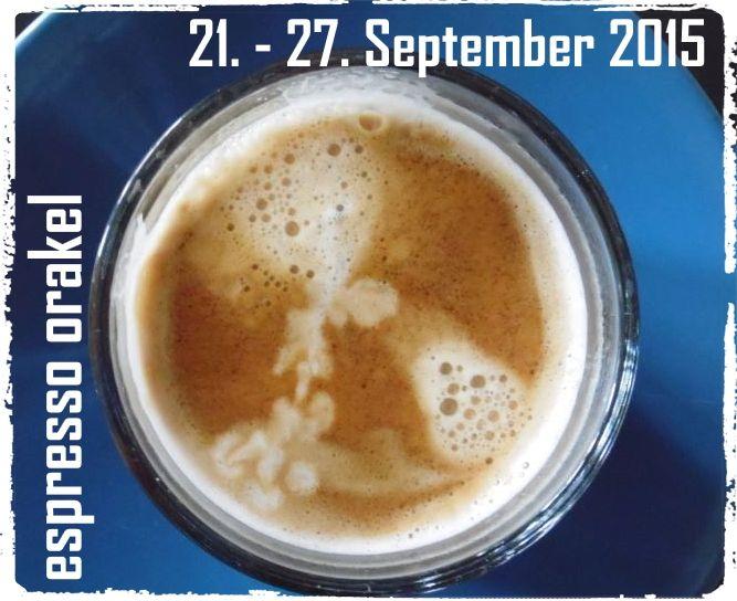 Ihr espresso orakel vom 21. - 27. September 2015