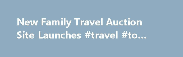 New Family Travel Auction Site Launches #travel #to #cuba http://remmont.com/new-family-travel-auction-site-launches-travel-to-cuba/  #travel auction sites # Blog Post Family Travel , Travel News FamilyGetaway.com, a new website for value-seeking families, just launched and is offering travel packages at up to 65 percent off retail prices at places like the Grand Hyatt Kauai Resort Spa in Koloa. Hawaii, Highmark Steamboat Springs in Steamboat Springs, Colorado. and Mount Nelson Hotel in Cape…