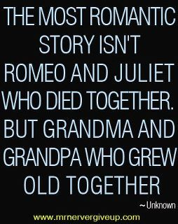 So true, love this.: Romeo And Juliet, Life, Quotes, True Love, So True, Growing Old Together, Romance, Grandparent