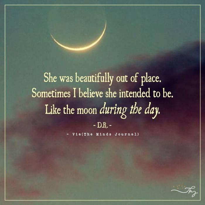 She was beautifully out of place - http://themindsjournal.com/she-was-beautifully-out-of-place/