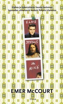 Elvis, Jeesus ja minä | Kirjasampo.fi - kirjallisuuden kotisivu
