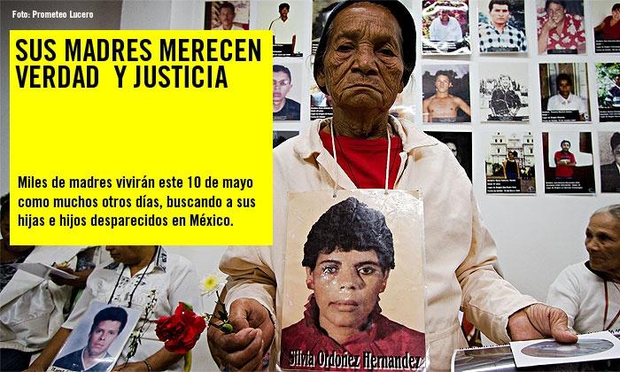 ¡Verdad y justicia para las madres y familiares de las y los desaparecidos!   Son miles los casos de desapariciones denunciados por organizaciones de familiares y la Comisión Nacional de Derechos Humanos.