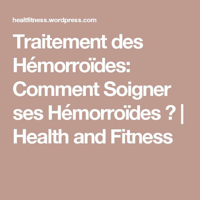 Traitement des Hémorroïdes: Comment Soigner ses Hémorroïdes ?   Health and Fitness