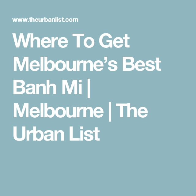 Where To Get Melbourne's Best Banh Mi | Melbourne | The Urban List