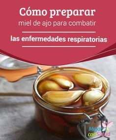 Cómo preparar miel de ajo para combatir las enfermedades respiratorias  Las enfermedades respiratorias son comunes durante la época de invierno y suelen derivarse de un debilitamiento del sistema inmunitario.