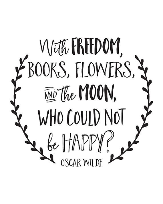 Inspirational Quote | With Freedom Books Flowers and the Moon, who could not be Happy? Oscar Wilde quote by happythoughtshop