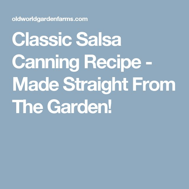 Classic Salsa Canning Recipe - Made Straight From The Garden!