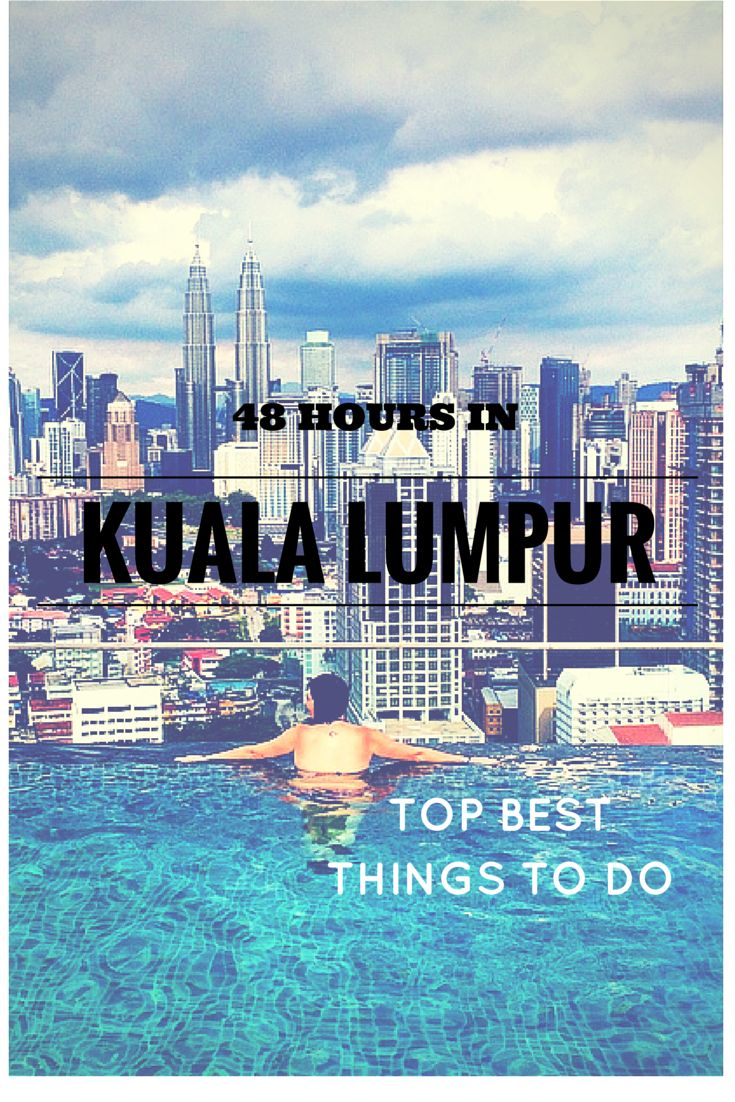 48 hours in Kuala Lumpur - TOP THINGS TO DO