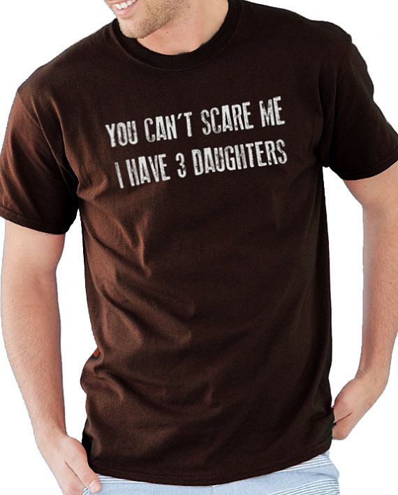 Fathers Day Gift You Can't Scare Me I Have 3 DAUGHTERS Mens T Shirt Gift Awesome Dad Funny Tshirt Dad Gift