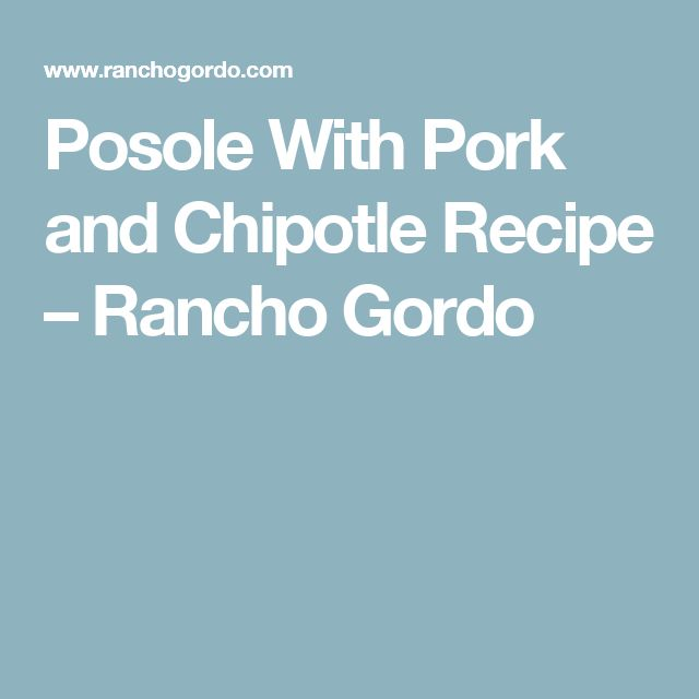 Posole With Pork and Chipotle Recipe – Rancho Gordo