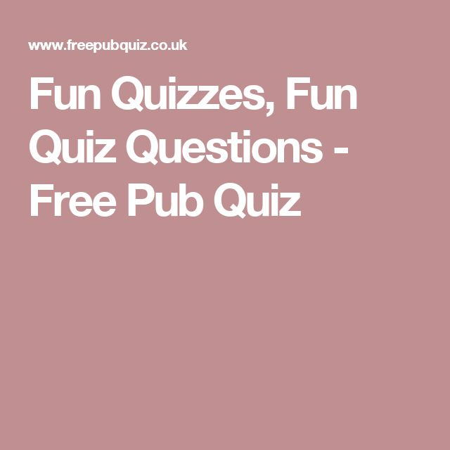 Fun Quizzes, Fun Quiz Questions - Free Pub Quiz