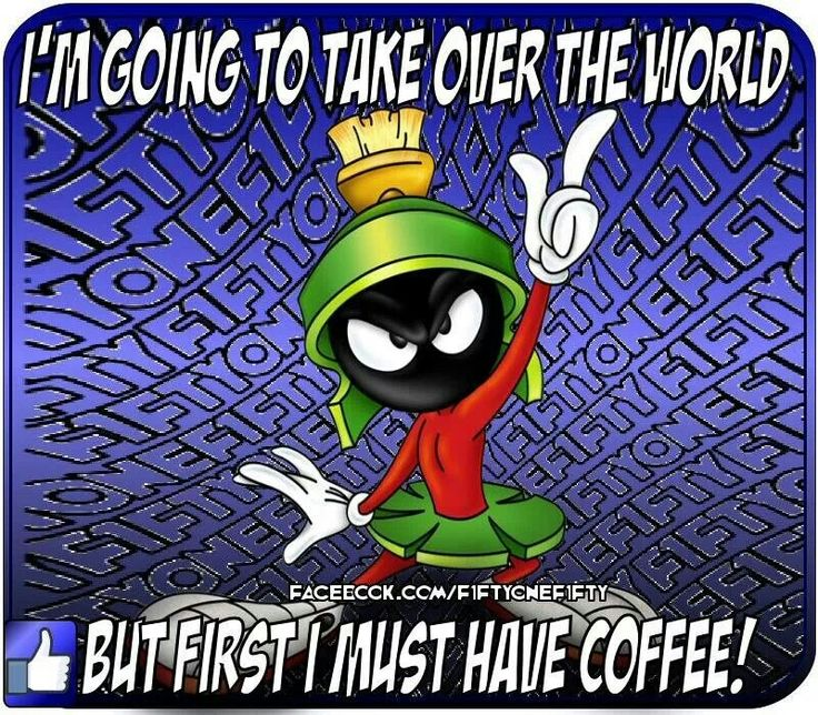 "Marvin the Martian... ""I'm going to take over the world... but first I must have coffee!"""