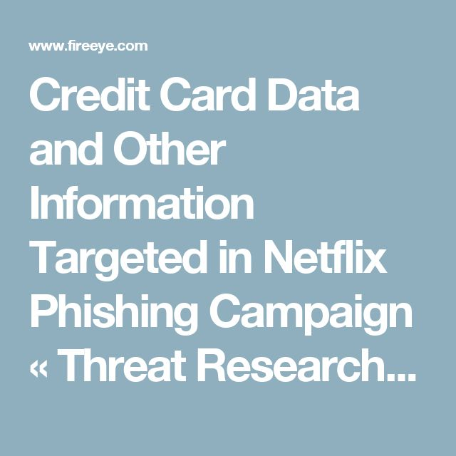 Credit Card Data and Other Information Targeted in Netflix Phishing Campaign « Threat Research Blog | FireEye Inc
