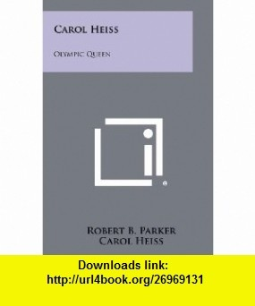 Carol Heiss Olympic Queen (9781258395346) Robert B. Parker, Carol Heiss , ISBN-10: 1258395347  , ISBN-13: 978-1258395346 ,  , tutorials , pdf , ebook , torrent , downloads , rapidshare , filesonic , hotfile , megaupload , fileserve