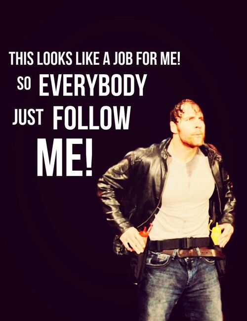Will the real Dean Ambrose..... PLEASE DATE ME LOL ARE WE GOING TO THE BEDROOM? IN THAT CASE I'LL FOLLOW YOU REAL CLOSE<3<3<3<3<3<3<3