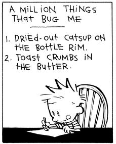 Calvin and Hobbes, A Million Things That Bug Me (1 of 4 DA) - 1. Dried-out catsup on the bottle rim. 2. Toast crumbs in the butter.